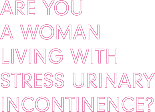 Are you a woman living with stress urinary incontinence?